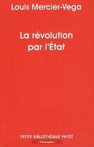 Louis Mercier-Vega - La révolution par l'Etat - Une nouvelle classe dirigeante en Amérique latine.