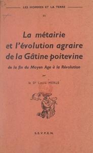 Louis Merle - Les hommes et la terre (2). La métairie et l'évolution agraire de la Gâtine poitevine - De la fin du Moyen Âge à la Révolution.