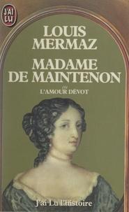 Louis Mermaz - Madame de Maintenon - Ou L'amour dévot.