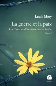 Louis Mery - La guerre et la paix - Les illusions d'un détective en herbe.