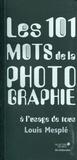 Louis Mesplé - Les 101 mots de la photographie à l'usage de tous.