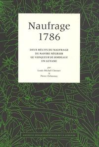 Louis Michel Chesnet et Pierre Delaunay - Naufrage 1786 - Deux récits du naufrage du navire négrier le Vainqueur de Bordeaux en Guyane.