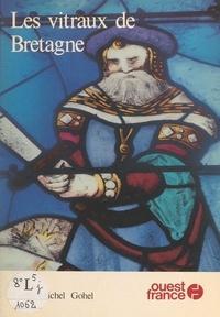 Louis-Michel Gohel et Hervé Champollion - Les vitraux de Bretagne.