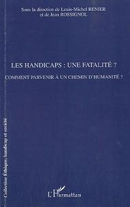 Louis-Michel Renier et Jean Rossignol - Les handicaps : une fatalité ? - Comment parvenir à un chemin d'humanité ?.