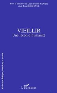 Louis-Michel Renier et Jean Rossignol - Vieillir - Une leçon d'humanité.