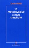 Louis Millet - La métaphysique en toute simplicité.