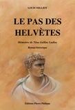 Louis Milliot - Le Pas des Helvètes - Mémoires de Titus Gellius Ludius.