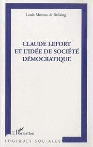 Louis Moreau de Bellaing - Claude Lefort et l'idée de société démocratique.