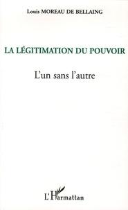 Louis Moreau de Bellaing - La légitimation du pouvoir - L'un sans l'autre.