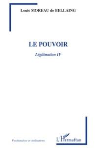 Louis Moreau de Bellaing - Légitimation - Tome 4, Le pouvoir.