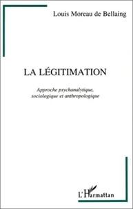 Louis Moreau de Bellaing - Légitimation - Tome 1, Approche psychanalytique, sociologique et anthropologique.