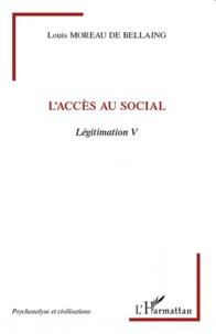 Louis Moreau de Bellaing - Légitimation - Tome 5, L'accès au social.