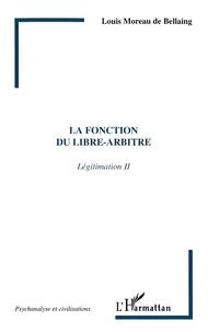 Louis Moreau de Bellaing - Légitimation - Tome 2, La fonction du libre-arbitre.