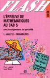 Louis Moulia et Pierre Louquet - L'épreuve de mathématiques au bac S - Tome 1, Analyse, Probabilités, Avec enseignement de spécialité.