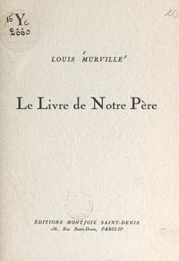 Louis Murville - Le livre de notre père.