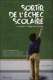 Louis Musso - Sortir de l'échec scolaire - Un guide à l'usage des parents.
