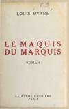 Louis Myans - Le maquis du marquis - Ou La véridique histoire de Jean de Mendrec, gentilhomme chouan.