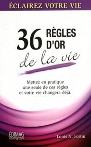 Louis N Fortin - Les 36 règles de la vie.