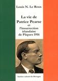 Louis-N Le Roux - La vie de Patrice Pearse et l'insurrection irlandaise de Pâques 1916.