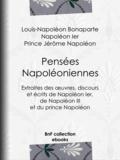Louis-Napoléon Bonaparte et Pierre Albert de Dalmas - Pensées napoléoniennes - Extraites des œuvres, discours et écrits de Napoléon Ier, de Napoléon III et du prince Napoléon.