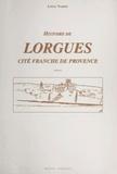 Louis Nardin - Histoire de Lorgues, cité franche en Provence..