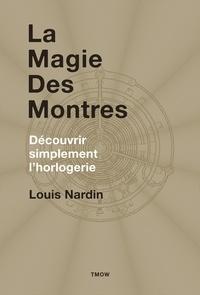 Louis Nardin - La magie des montres - Découvrir simplement l'horlogerie.