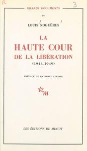 Louis Noguères et Raymond Lindon - La Haute Cour de la Libération (1944-1949).