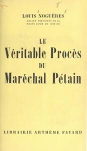 Louis Noguères - Le véritable procès du Maréchal Pétain.