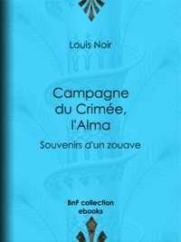 Louis Noir - Campagne du Crimée, l'Alma - Souvenirs d'un zouave.