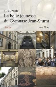 Louis Nore - La belle jeunesse du gymnase Jean-Sturm - 1538-2018.