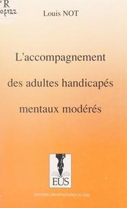 Louis Not - L'accompagnement des adultes handicapés mentaux modérés.