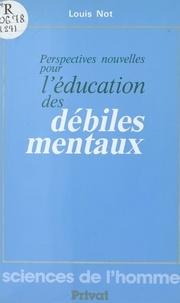 Louis Not - Perspectives nouvelles pour l'éducation des débiles mentaux.