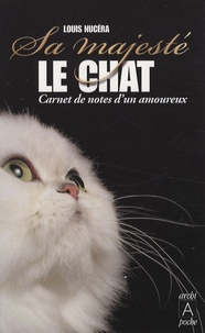 Louis Nucéra - Sa majesté le chat - Carnet de notes d'un amoureux.