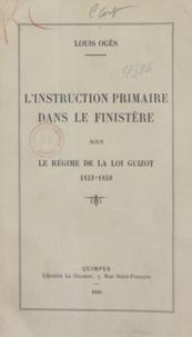 Louis Ogès - L'instruction primaire dans le Finistère sous le régime de la loi Guirot, 1833-1850.