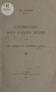Louis Ogès - L'instruction sous l'Ancien régime dans les limites du Finistère actuel.