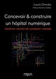 Louis Omnès - Concevoir & réaliser un hôpital numérique - Conception, architecture, management, ingénierie.