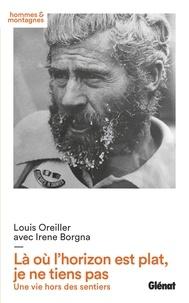 Louis Oreiller et Irene Borgna - Là ou l'horizon est plat je ne tiens pas - Une vie hors des sentiers.