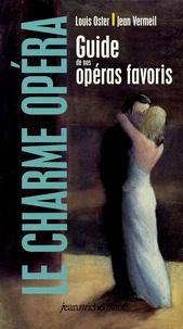 Louis Oster et Jean Vermeil - Le charme opéra - Guide de nos opéras favoris.
