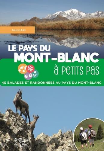 Louis Ours - Le Pays du Mont-Blanc à petits pas - 40 balades et randonnées au pays du Mont-Blanc.