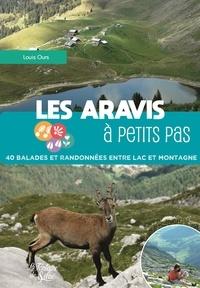 Louis Ours - Les Aravis à petits pas - 40 balades et randonnées entre lacs et montagne.