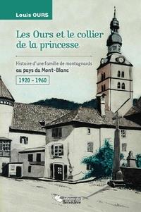 Louis Ours - Les Ours et le collier de la princesse - Histoire d'une famille de montagnards au pays du Mont-Blanc (1920-1960).