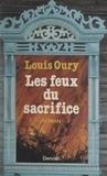 Louis Oury - Les feux du sacrifice.