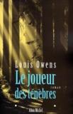 Louis Owens - Le joueur des ténèbres.