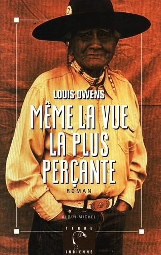 Louis Owens - Même la vue la plus perçante.