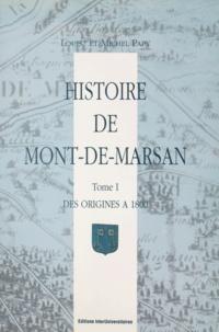 Louis Papy et Michel Papy - Histoire de Mont-de-Marsan (1) - Des origines à 1800.