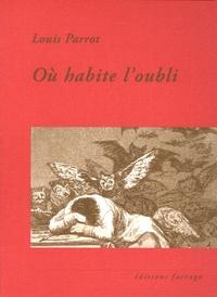 Louis Parrot - Où habite l'oubli.