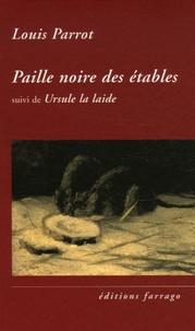 Louis Parrot - Paille noire des étables - Suivi de Ursule la laide.