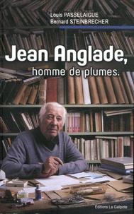 Louis Passelaigue et Bernard Steinbrecher - Jean Anglade, homme de plumes - Un cheminement avec le chroniqueur de l'Auvergne.