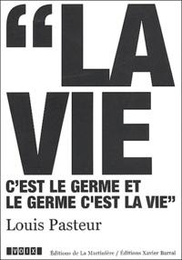 Louis Pasteur - Louis Pasteur (1822-1895) - La vie c'est le germe et le germe c'est la vie.
