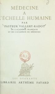 Louis Pasteur Vallery-Radot - Médecine à l'échelle humaine.